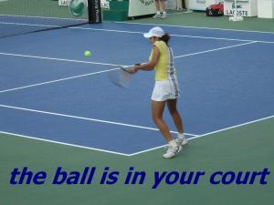 ball in your court IDIOM