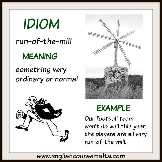 idiom run of the mill, idiom meaning ordinary, commonplace or normal