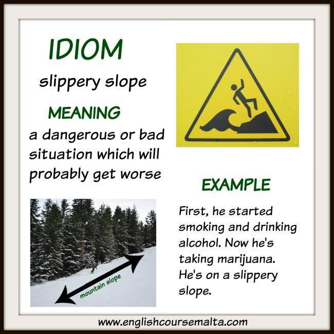 idiom slippery slope, meaning dangerous situation, heading to disaster idiom